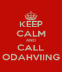 KEEP CALM AND CALL ODAHVIING - Personalised Poster A4 size