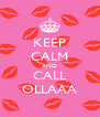 KEEP CALM AND CALL OLLAAA - Personalised Poster A4 size