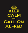 KEEP CALM AND CALL ON ALFRED - Personalised Poster A4 size
