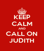KEEP CALM AND CALL ON JUDITH - Personalised Poster A4 size