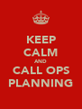 KEEP CALM AND CALL OPS PLANNING - Personalised Poster A4 size