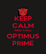 KEEP CALM AND CALL OPTIMUS PRIME - Personalised Poster A4 size