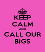 KEEP CALM AND CALL OUR BIGS - Personalised Poster A4 size