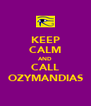 KEEP CALM AND CALL OZYMANDIAS - Personalised Poster A4 size