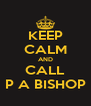 KEEP CALM AND CALL P A BISHOP - Personalised Poster A4 size