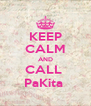 KEEP CALM AND CALL  PaKita  - Personalised Poster A4 size