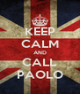 KEEP CALM AND CALL PAOLO - Personalised Poster A4 size