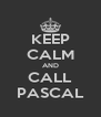 KEEP CALM AND CALL PASCAL - Personalised Poster A4 size