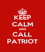 KEEP CALM AND CALL PATRIOT - Personalised Poster A4 size