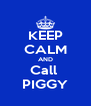 KEEP CALM AND Call  PIGGY - Personalised Poster A4 size