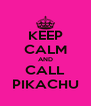 KEEP CALM AND CALL PIKACHU - Personalised Poster A4 size