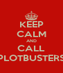 KEEP CALM AND CALL PLOTBUSTERS - Personalised Poster A4 size
