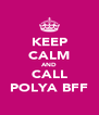 KEEP CALM AND CALL POLYA BFF - Personalised Poster A4 size