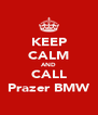 KEEP CALM AND CALL Prazer BMW - Personalised Poster A4 size