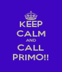 KEEP CALM AND CALL PRIMO!! - Personalised Poster A4 size