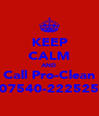 KEEP CALM AND Call Pro-Clean 07540-222525 - Personalised Poster A4 size