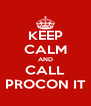 KEEP CALM AND CALL PROCON IT - Personalised Poster A4 size