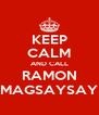 KEEP CALM AND CALL RAMON MAGSAYSAY - Personalised Poster A4 size