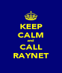 KEEP CALM and CALL RAYNET - Personalised Poster A4 size
