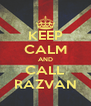 KEEP CALM AND CALL RAZVAN - Personalised Poster A4 size