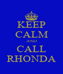 KEEP CALM AND CALL RHONDA - Personalised Poster A4 size