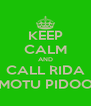 KEEP CALM AND CALL RIDA MOTU PIDOO - Personalised Poster A4 size