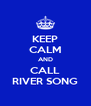 KEEP CALM AND CALL RIVER SONG - Personalised Poster A4 size