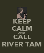 KEEP CALM AND CALL RIVER TAM - Personalised Poster A4 size