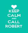 KEEP CALM AND CALL ROBERT - Personalised Poster A4 size