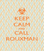 KEEP CALM AND CALL ROUXMAN - Personalised Poster A4 size