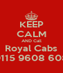 KEEP CALM AND Call Royal Cabs 0115 9608 608 - Personalised Poster A4 size