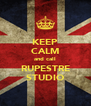 KEEP CALM and call RUPESTRE STUDIO - Personalised Poster A4 size
