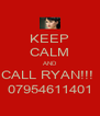 KEEP CALM AND CALL RYAN!!!  07954611401 - Personalised Poster A4 size