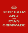 KEEP CALM AND CALL RYAN GRIMWADE - Personalised Poster A4 size