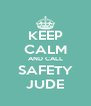 KEEP CALM AND CALL SAFETY JUDE - Personalised Poster A4 size