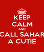 KEEP CALM AND CALL SAHAR A CUTIE - Personalised Poster A4 size