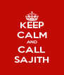 KEEP CALM AND CALL SAJITH - Personalised Poster A4 size