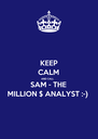 KEEP CALM AND CALL SAM - THE MILLION $ ANALYST :-) - Personalised Poster A4 size