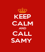 KEEP CALM AND CALL SAMY  - Personalised Poster A4 size