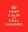 KEEP CALM AND CALL SANDRO - Personalised Poster A4 size