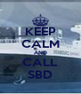 KEEP CALM AND CALL SBD - Personalised Poster A4 size