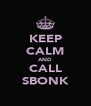 KEEP CALM AND CALL SBONK - Personalised Poster A4 size