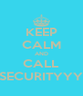 KEEP CALM AND CALL SECURITYYY - Personalised Poster A4 size