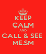 KEEP CALM AND CALL & SEE  ME.SM - Personalised Poster A4 size