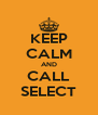 KEEP CALM AND CALL SELECT - Personalised Poster A4 size