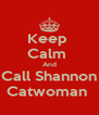 Keep  Calm  And Call Shannon Catwoman  - Personalised Poster A4 size