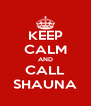 KEEP CALM AND CALL SHAUNA - Personalised Poster A4 size