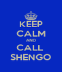 KEEP CALM AND CALL  SHENGO - Personalised Poster A4 size