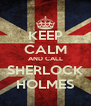 KEEP CALM AND CALL  SHERLOCK  HOLMES - Personalised Poster A4 size