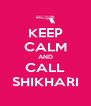 KEEP CALM AND CALL SHIKHARI - Personalised Poster A4 size
